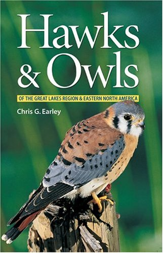 Hawks and Owls of the Great Lakes Region and Eastern North America: Earley, Chris