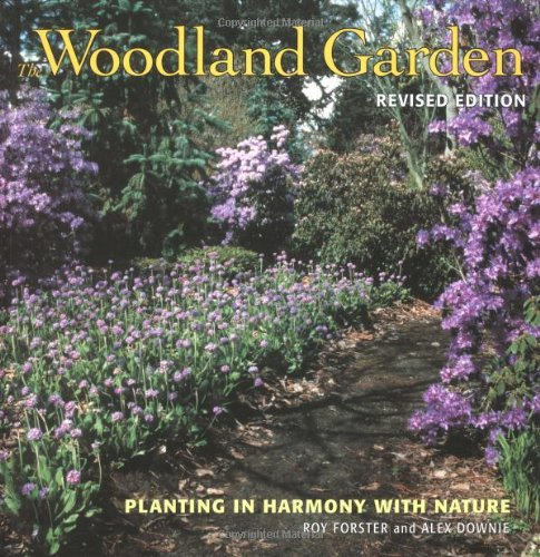 The Woodland Garden: Planting in Harmony with Nature: Forster, R., Downie, Alex