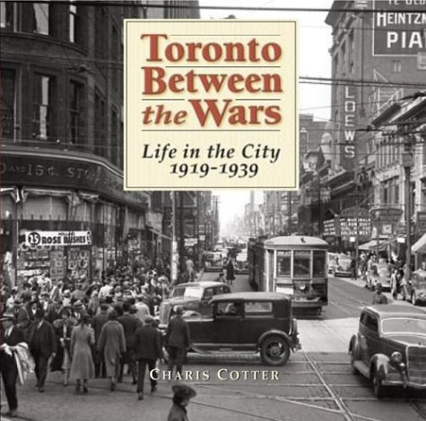 Toronto Between the Wars: Life in the City 1919-1939: Cotter, Charis
