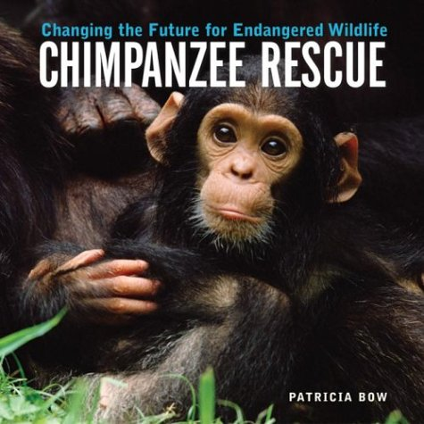 Chimpanzee Rescue: Changing the Future for Endangered Wildlife (Firefly Animal Rescue): Patricia ...