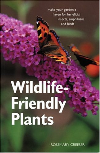 9781552979532: Wildlife-Friendly Plants: Make Your Garden a Haven for Beneficial Insects, Amphibians and Birds