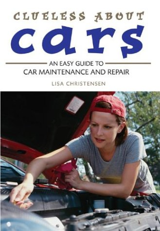 9781552979754: Clueless about Cars: An Easy Guide to Car Maintenance and Repair (The Clueless series)