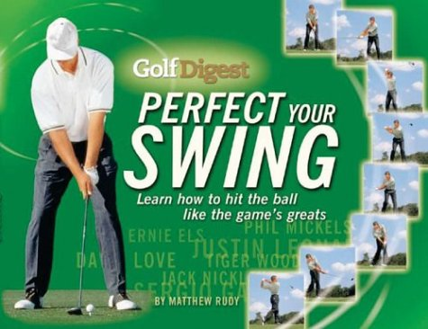 9781552979860: Golf Digest Perfect Your Swing: Learn How to Hit the Ball Like the Game's Greats