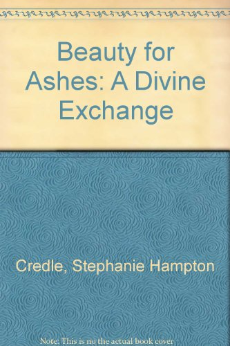 Beauty for Ashes: A Divine Exchange: Credle, Stephanie Hampton