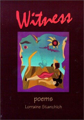 Witness : Poems: Lorraine Stanchich