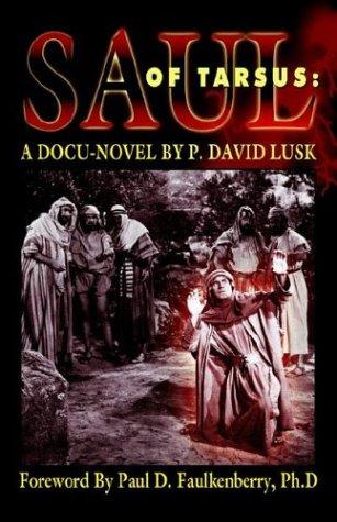 Saul of Tarsus: A docu-novel: P. David Lusk