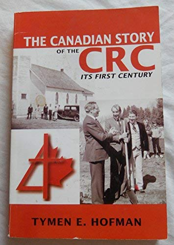9781553067856: The Canadian Story of the CRC: Its First Century