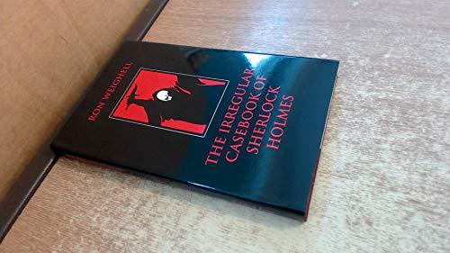 9781553100010: The Irregular Casebook of Sherlock Holmes
