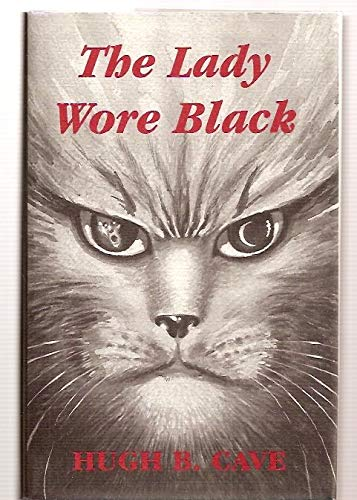 LADY WORE BLACK, THE, and Other Weird Cat Tails: Cave, Hugh B.
