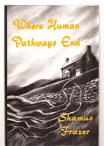 WHERE HUMAN PATHWAYS END: TALES OF THE DEAD AND THE UN-DEAD .: Frazer, Shamus