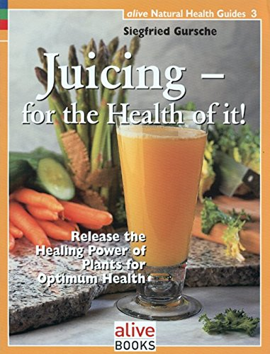 9781553120032: Juicing for the Health of It (Natural Health Guide) (Alive Natural Health Guides)
