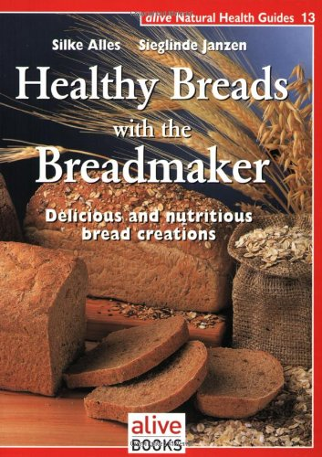 9781553120148: Healthy Breads With a Breadmaker (Natural Health Guide) (Alive Natural Health Guides)