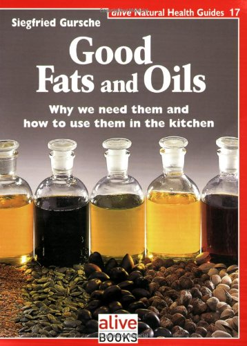 Good Fats and Oils (Natural Health Guide): Siegfried Gursche