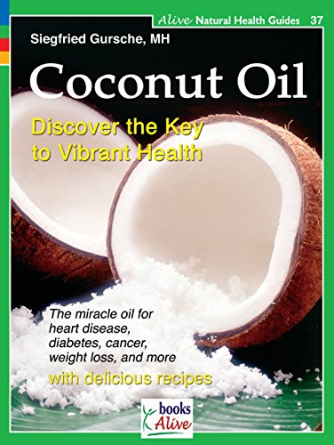 Coconut Oil: Discover the Key to Vibrant: Siegfried Gursche