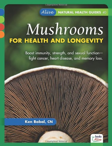 Mushrooms for Health and Longevity (Alive Natural Health Guides): Babel, Ken