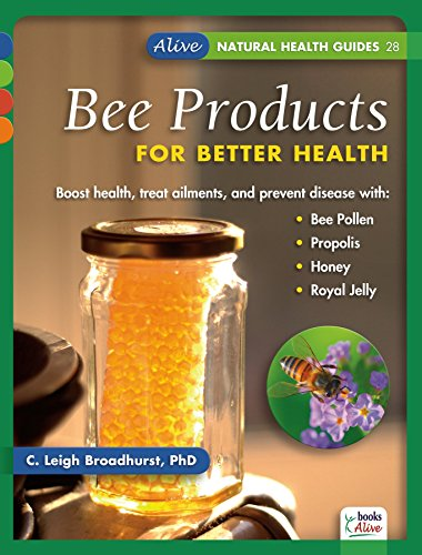 Bee Products for Better Health (Natural Health Guides): Broadhurst, C. Leigh