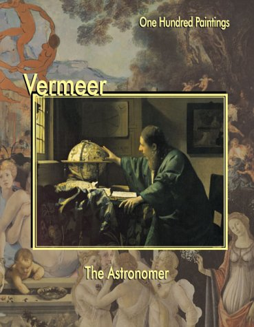 9781553210122: Vermeer: The Astronomer (One Hundred Paintings Series)