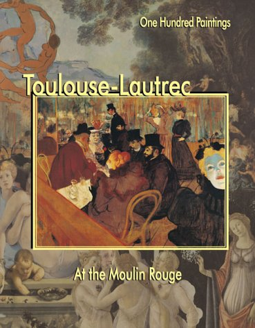 9781553210177: Toulouse-Lautrec: At the Moulin Rouge (One Hundred Paintings Series)