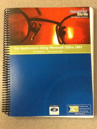 Key Applications Using Microsoft Office 2003 Ic3 Module B Courseware 1109-2