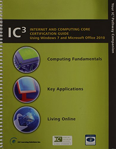 9781553321613: Ic3 Internet and Computing Core Certification Guide (Using Windows 7 and Microsoft Office 2010 (Certiport Approved))