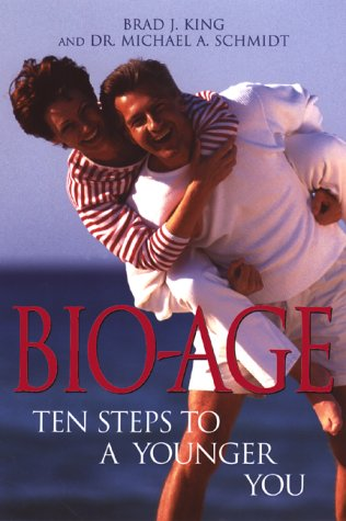 Bio-Age: Ten Steps to a Younger You: King, Brad J., Schmidt, Dr. Michael A.