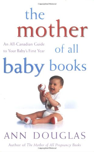 The Mother of All Baby Books: An: Ann Douglas