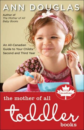 9781553350163: The Mother of All Toddler Books: An All-Canadian Guide to Your Child's Second and Third Years