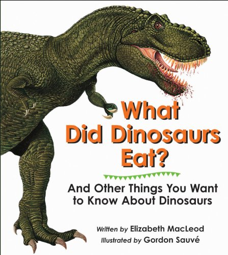 9781553370635: What Did Dinosaurs Eat?: And Other Things You Want to Know About Dinosaurs