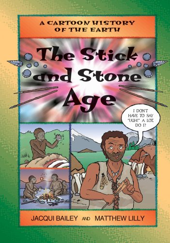9781553370833: The Stick and Stone Age (Cartoon History of the Earth, 4)