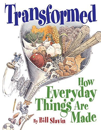 Transformed: How Everyday Things Are Made: Slavin, Bill