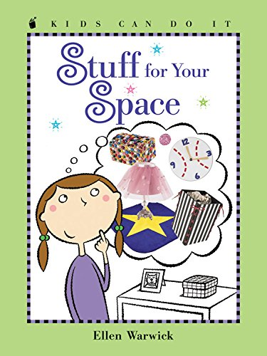 Stuff for Your Space (Kids Can Do It): Ellen Warwick; Illustrator-Bernice Lum