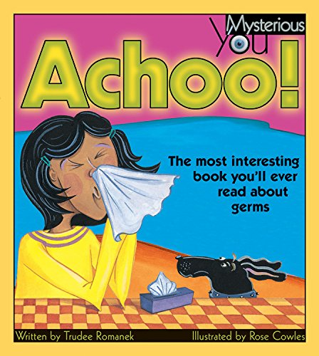 9781553374510: Achoo!: The Most Interesting Book You'll Ever Read about Germs (Mysterious You)