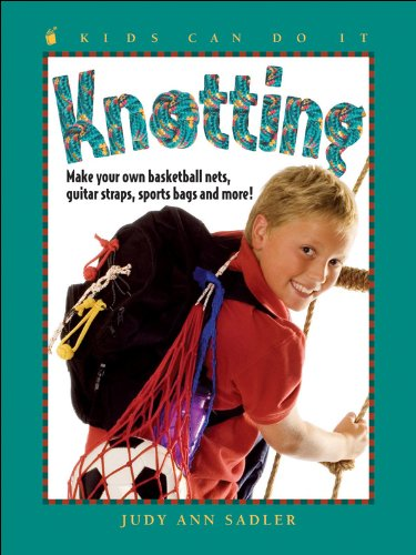 9781553375418: Knotting: Make Your Own Basketball Nets, Guitar Straps, Sports Bags and More (Kids Can Do It)