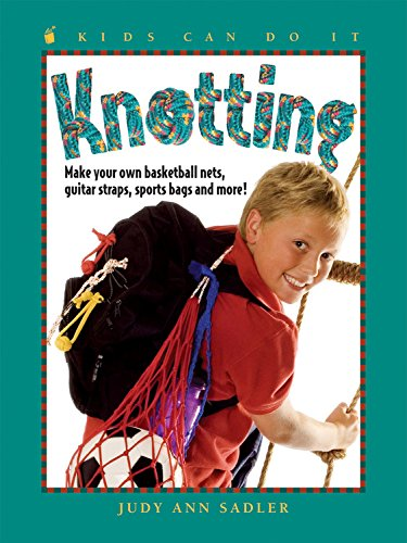 9781553378341: Knotting: Make Your Own Basketball Nets, Guitar Straps, Sports Bags and More (Kids Can Do It)