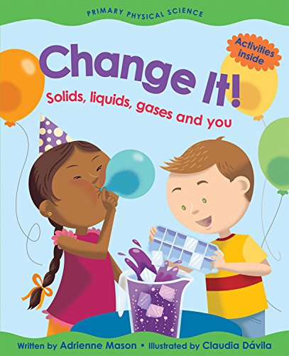 9781553378372: Change It!: Solids, Liquids, Gases and You (Primary Physical Science)