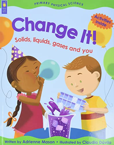 9781553378389: Change It!: Solids, Liquids, Gases and You (Primary Physical Science)