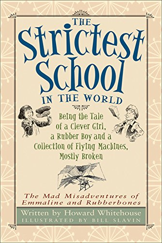 9781553378822: The Strictest School in the World: Being the Tale of a Clever Girl a Rubber Boy and a Collection of Flying Machines Mostly Broken (The Mad Misadventures of Emmaline and Rubberbones)