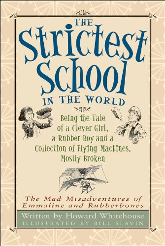 9781553378839: The Strictest School in the World: Being the Tale of a Clever Girl, a Rubber Boy and a Collection of Flying Machines, Mostly Broken (The Mad Misadventures of Emmaline and Rubberbones)