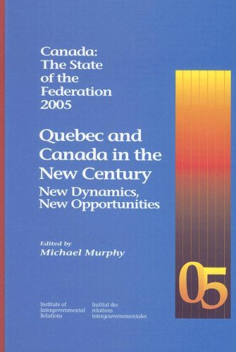 Quebec and Canada in the New Century: New Dynamics, New Opportunities (Canada: the State of the ...