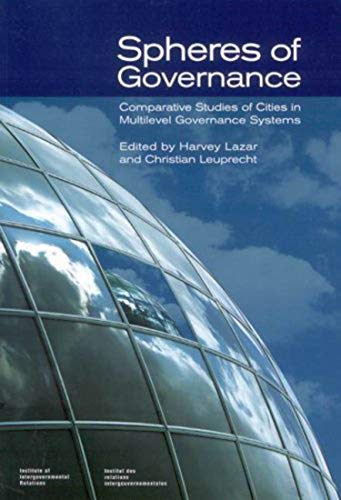 9781553390190: Spheres of Governance: Comparative Studies of Cities in Multilevel Governance Systems (Institute of Intergovernmental Relations)