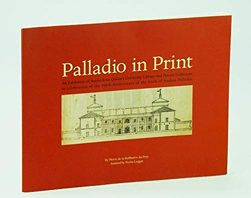 9781553391555: Palladio in Print: An Exhibition of Books from Queen's University Library and Private Collectors in Celebration of the 500th Anniversary of the Birth of Andrea Palladio