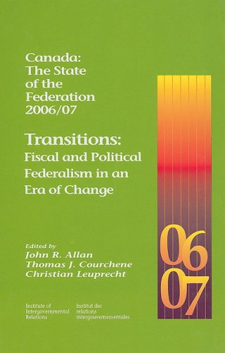 Canada: The State of the Federation 2006/07 - Transitions: Fiscal and Political Federalism in ...