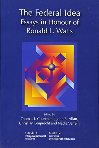 The Federal Idea - Essays in Honour of Ronald L. Watts: Courchene, Thomas J.