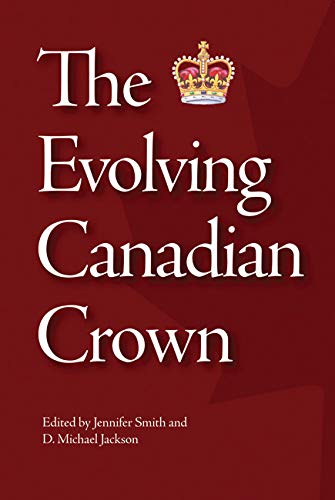 The Evolving Canadian Crown -: Smith, Jennifer