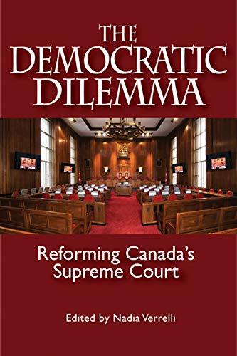 The Democratic Dilemma - Reforming Canada's Supreme Court: Verrelli, Nadia