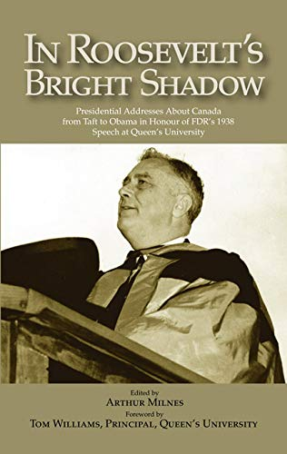 9781553392309: In Roosevelt's Bright Shadow: A Collection in Honour of the 70th Anniversary of FDR's 1938 Speech at Queen's University and Marking Canada's Special ... Present Day (Library of Political Leadership)