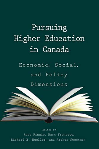 Pursuing Higher Education in Canada: Economic, Social and Policy Dimensions - Economic, Social and ...