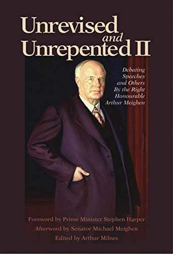 Unrevised and Unrepented II: Debating Speeches and: Arthur Meighen