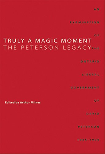 Truly a Magic Moment: The Peterson Legacy: An Examination of the Ontario Liberal Government of David Peterson, 1985-1990 (Queen's Policy Studies) (9781553392989) by Arthur Milnes