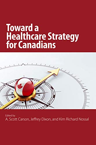 The Toward a Healthcare Strategy for Canadians -: Carson, A. Scott